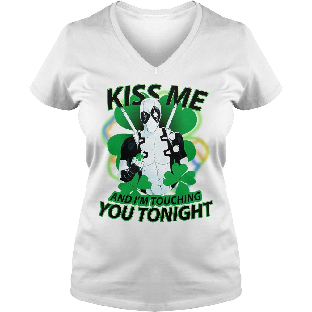 St Patrick's day deadpool Kiss me and I'm touching you tonight V-neck T-shirt