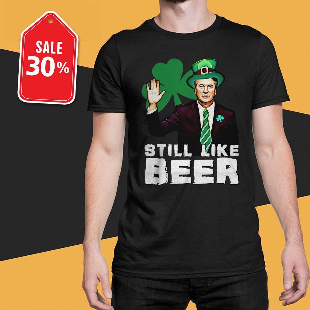 St Patrick's day Judge Kavanaugh still like beer Guys shirt