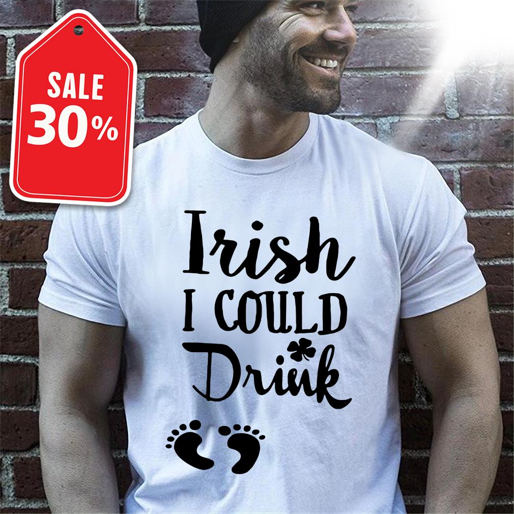 St Patrick's day Leprechaun feet Irish I could drink Guys shirt