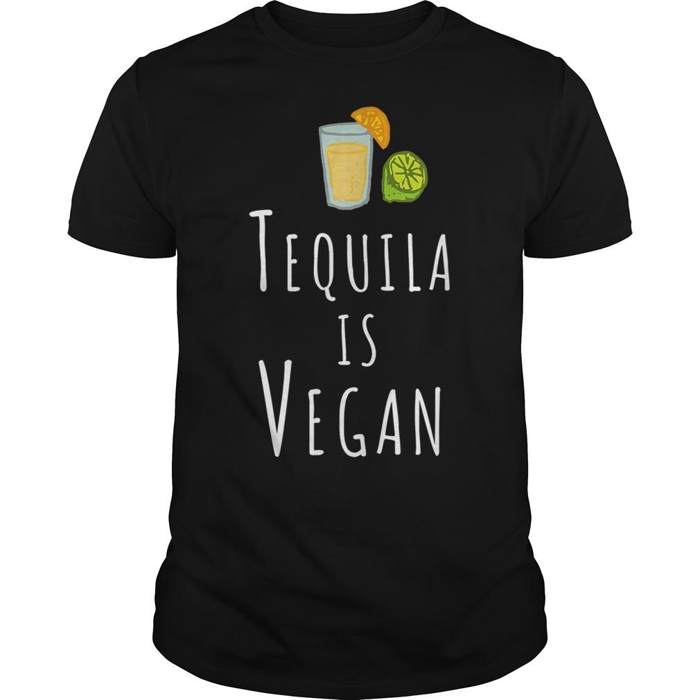 Tequila is Vegan veggie Guys Shirt