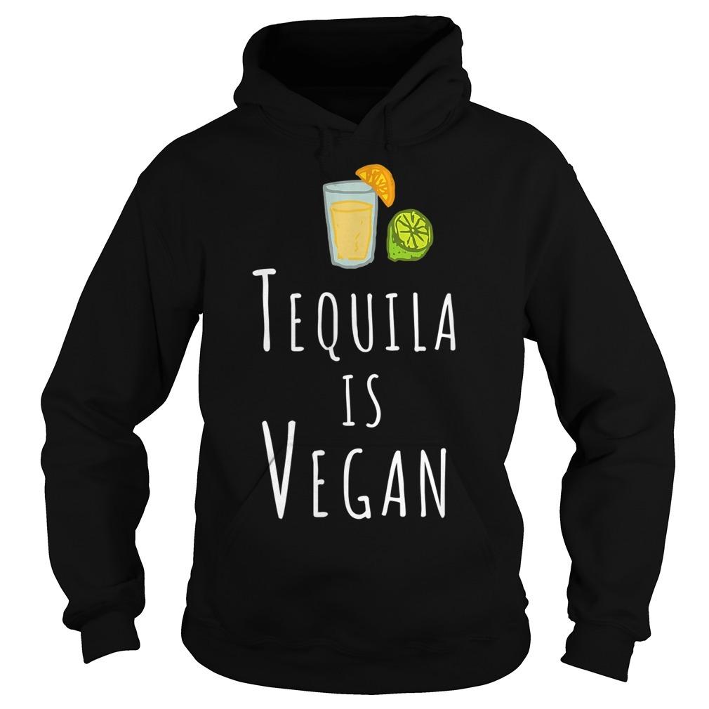 Tequila is Vegan veggie Hoodie