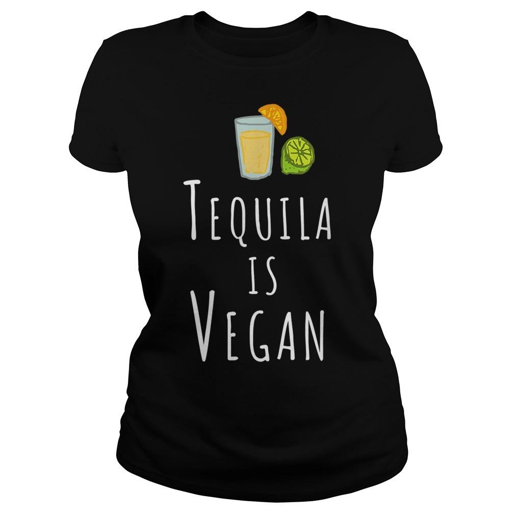 Tequila is Vegan veggie Ladies Tee
