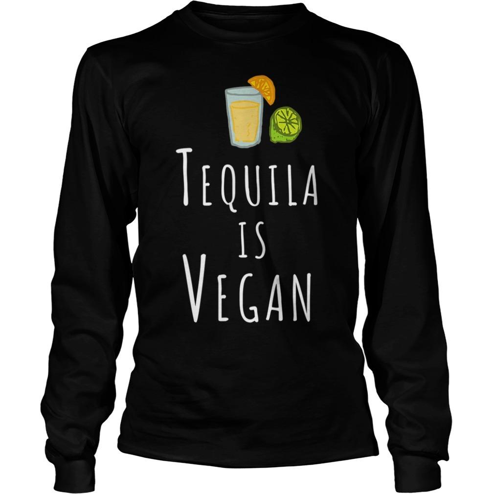 Tequila is Vegan veggie Longsleeve Tee
