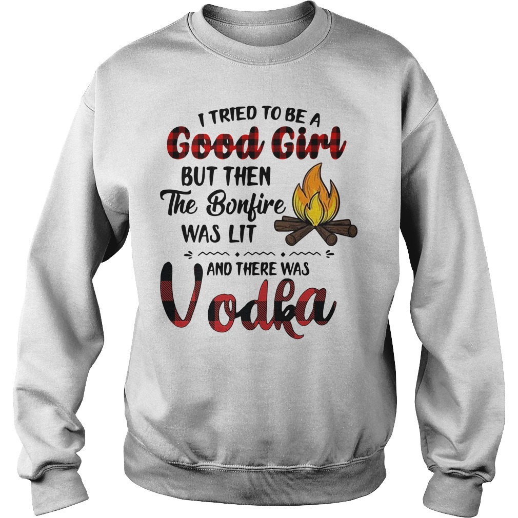 Vodka camping I tried to be a good girl but then the bonfire was lit Sweater