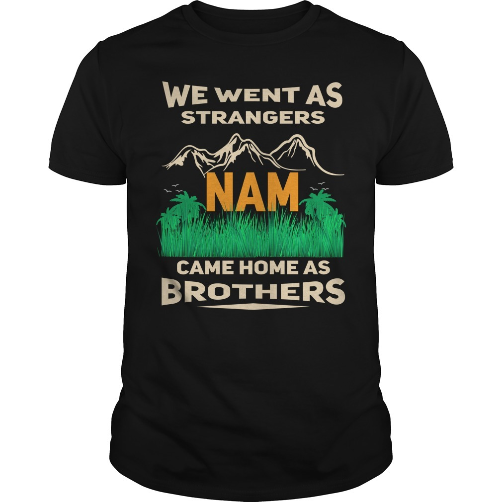 We went as strangers nam came home as brothers Guys Shirt