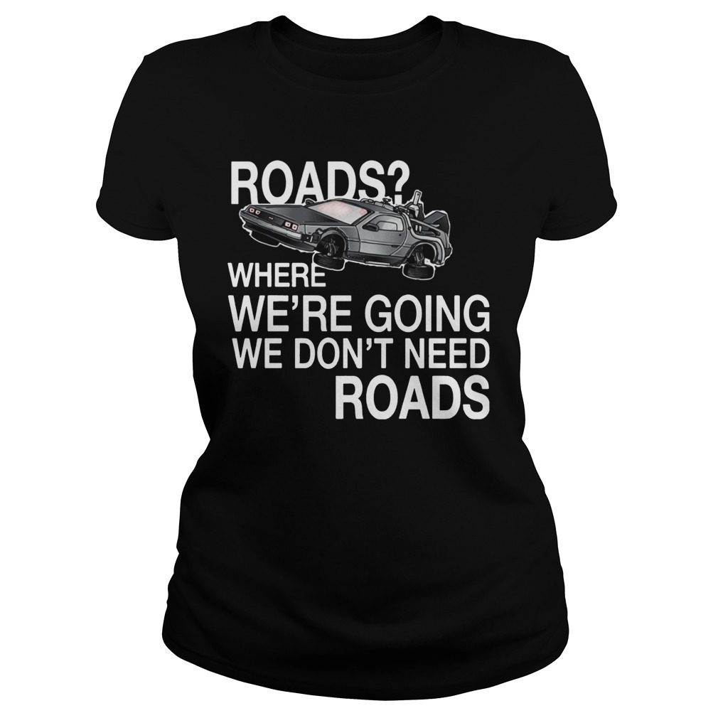 Where we're going we don't need roads NH traveling Ladies Tee