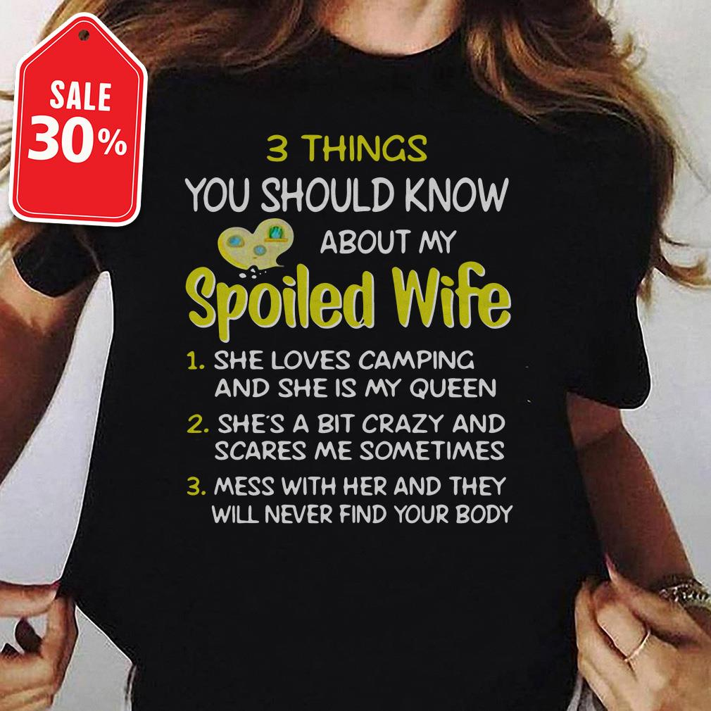 3 Things you should know about my spoiled wife she loves camping T-shirt