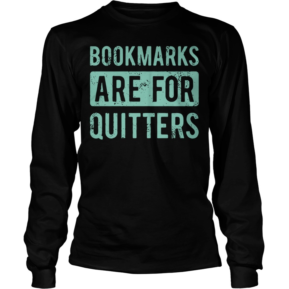 Bookmarks are for quitters Longsleeve Tee