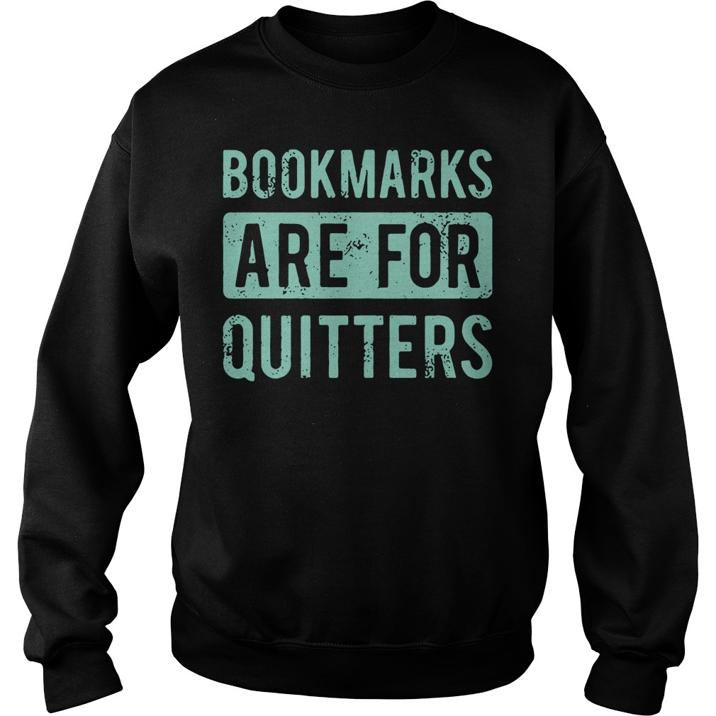 Bookmarks are for quitters Sweater