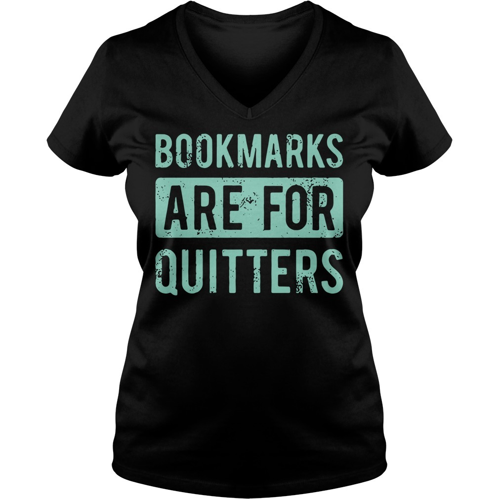 Bookmarks are for quitters V-neck T-shirt