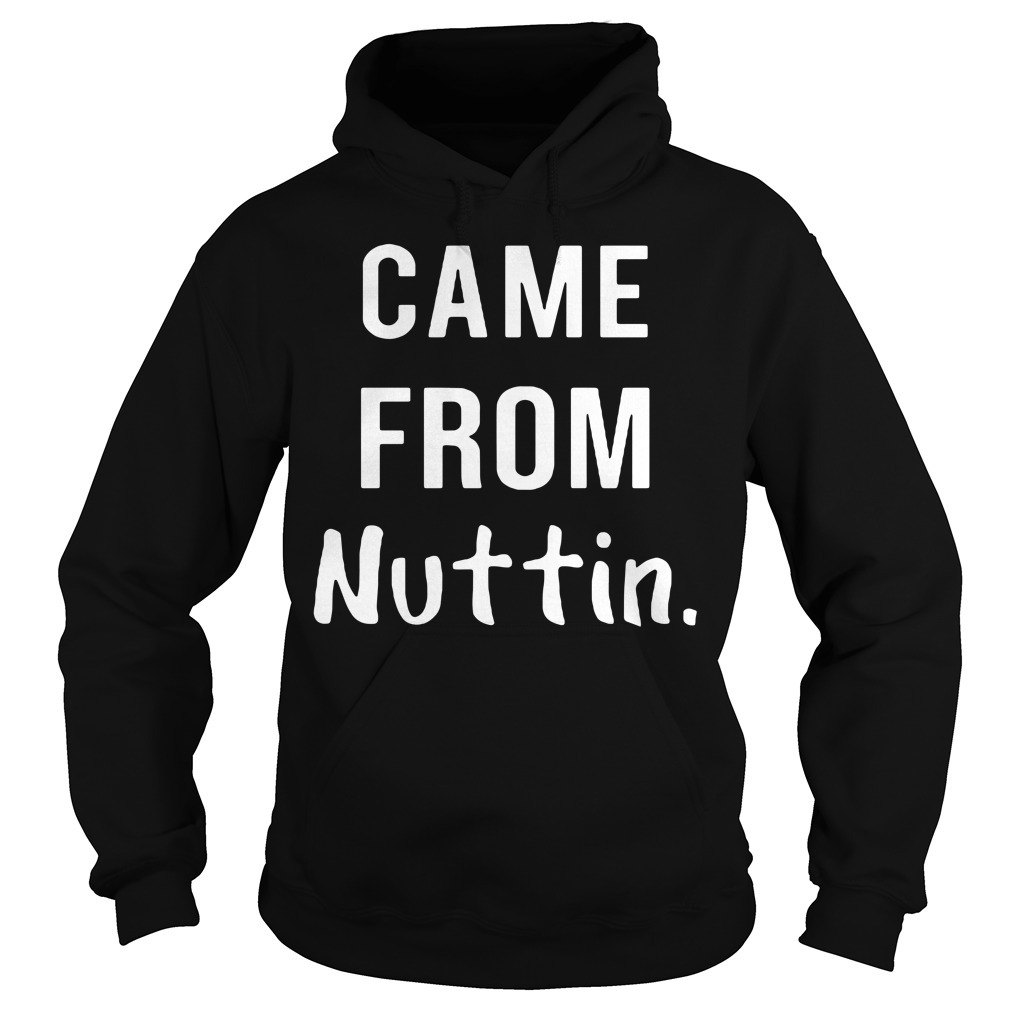 Came from nuttin Hoodie
