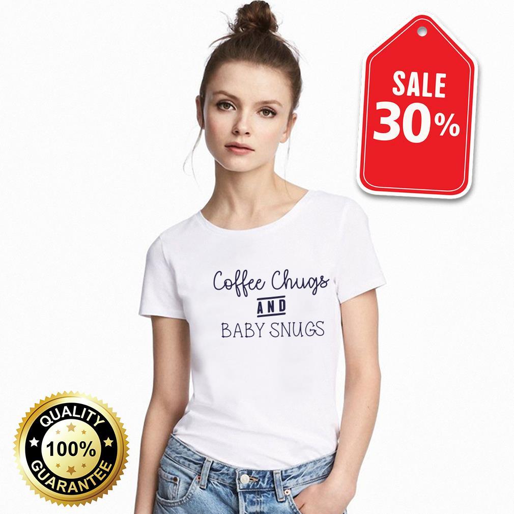 Coffee chugs and baby snugs Guys shirt