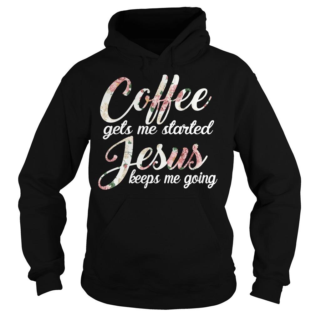 Coffee gets me started Jesus keeps me going Hoodie