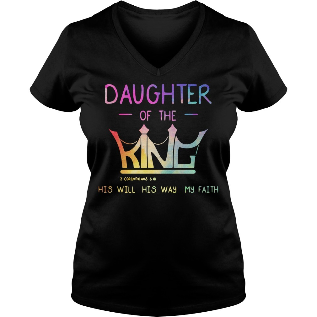Daughter of the King 2 Corinthians 6 18 his will his way my faith V-neck T-shirt