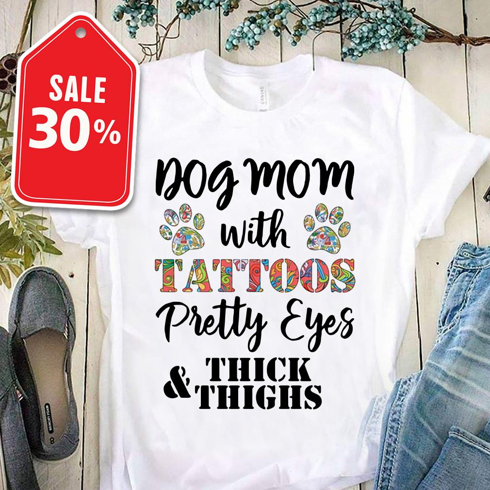 Dog mom with tattoos pretty eyes thick and thighs Guys shirt