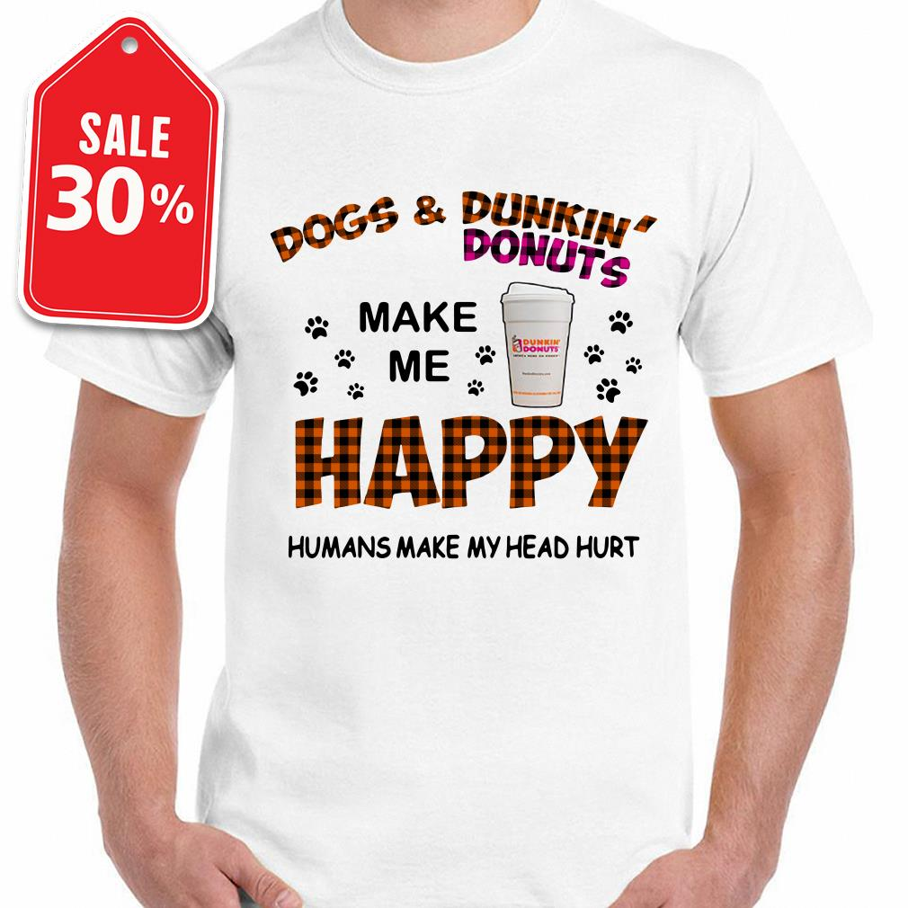 Dogs and Dunkin' Donuts make me happy humans make me head hurt Guys shirt