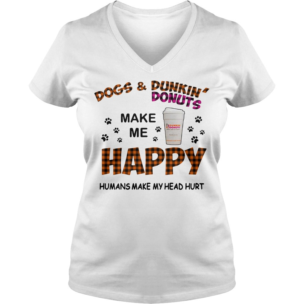 Dogs and Dunkin' Donuts make me happy humans make me head hurt V-neck T-shirt