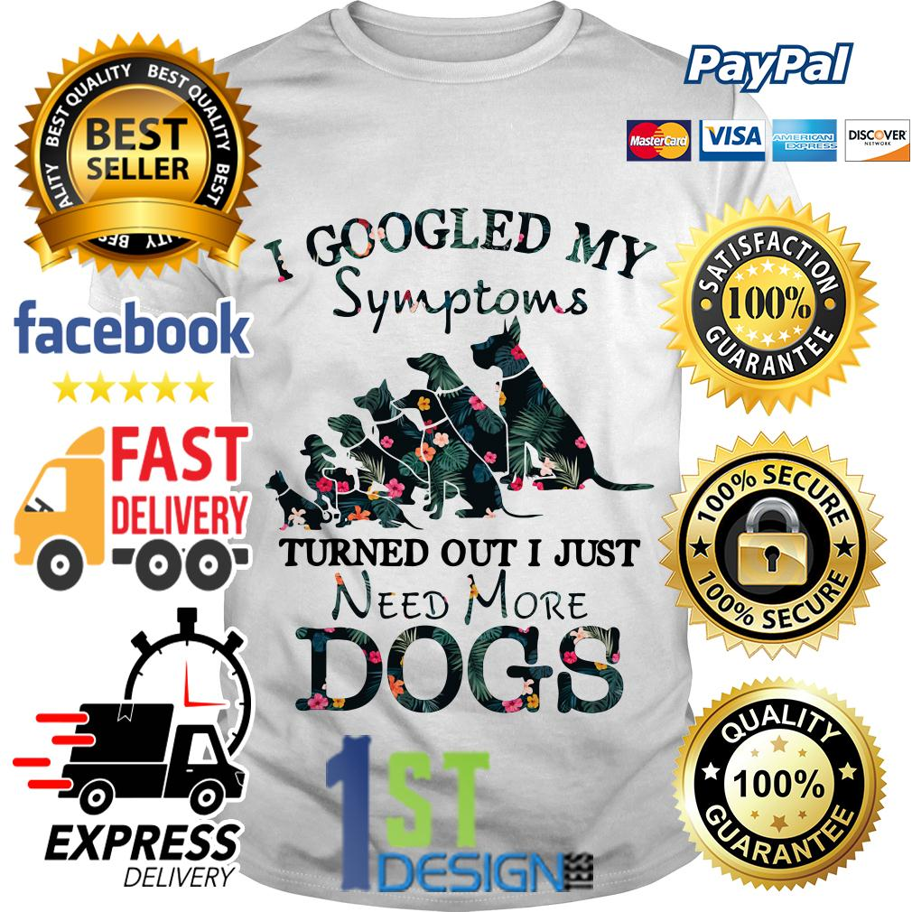Dogs floral I googled my symptoms turns out I need more dogs shirt
