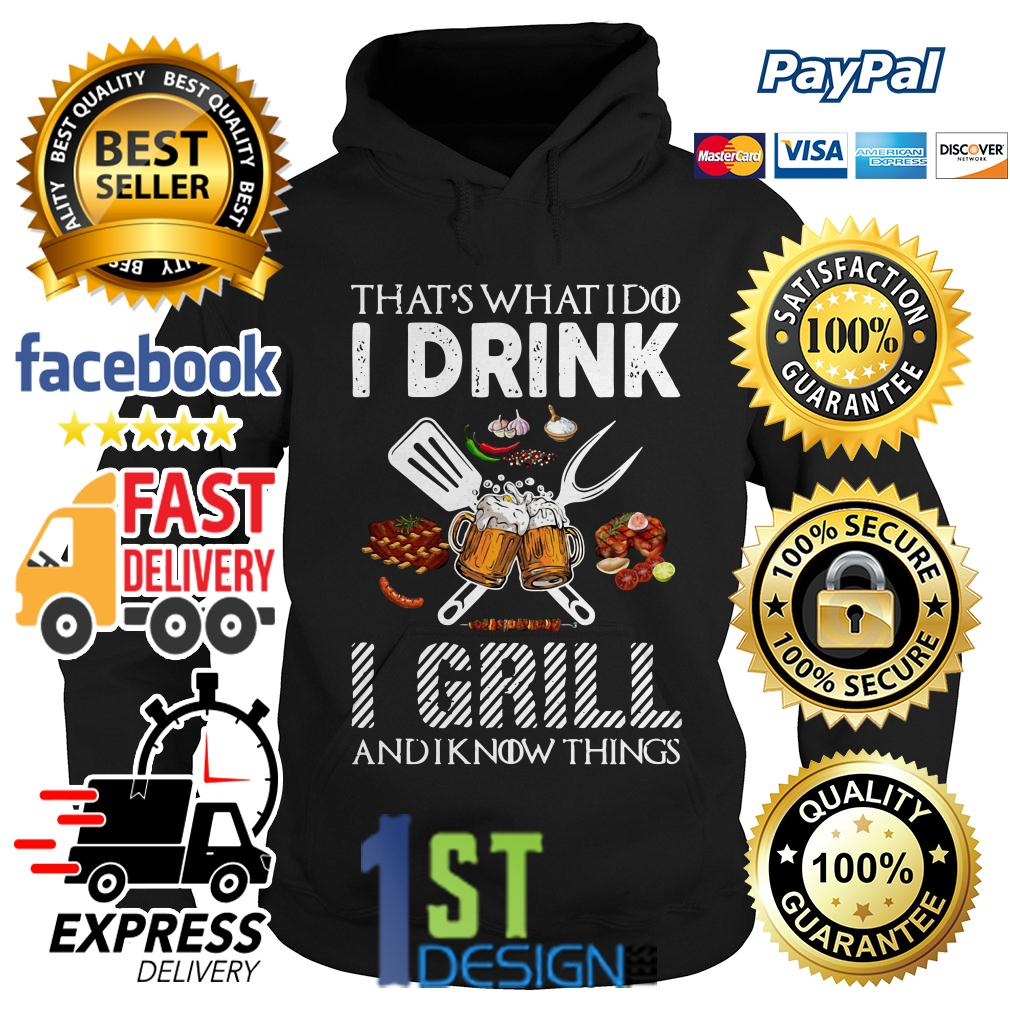 Game of Thrones that's what I do I drink I grill and I know things Hoodie