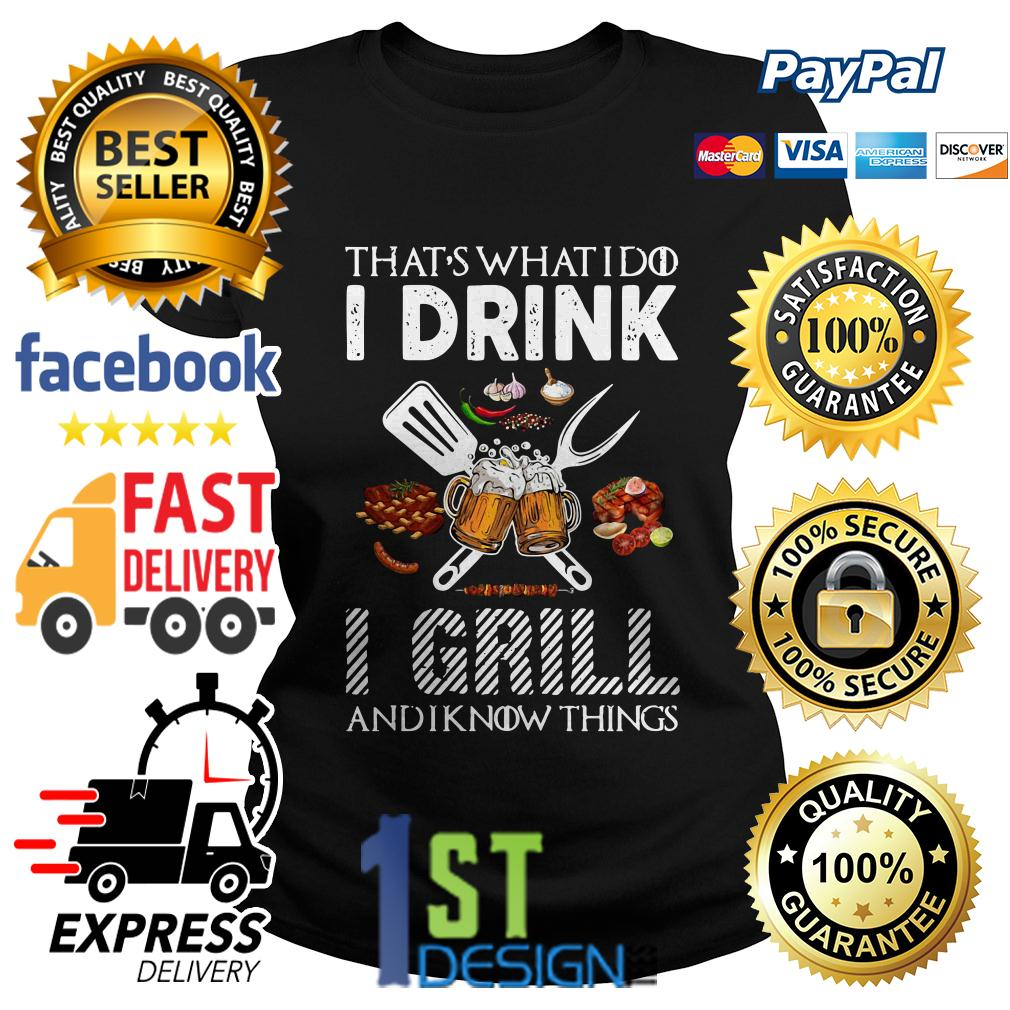 Game of Thrones that's what I do I drink I grill and I know things Ladies Tee