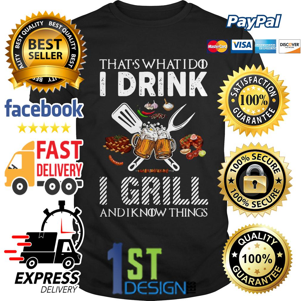 Game of Thrones that's what I do I drink I grill and I know things shirt