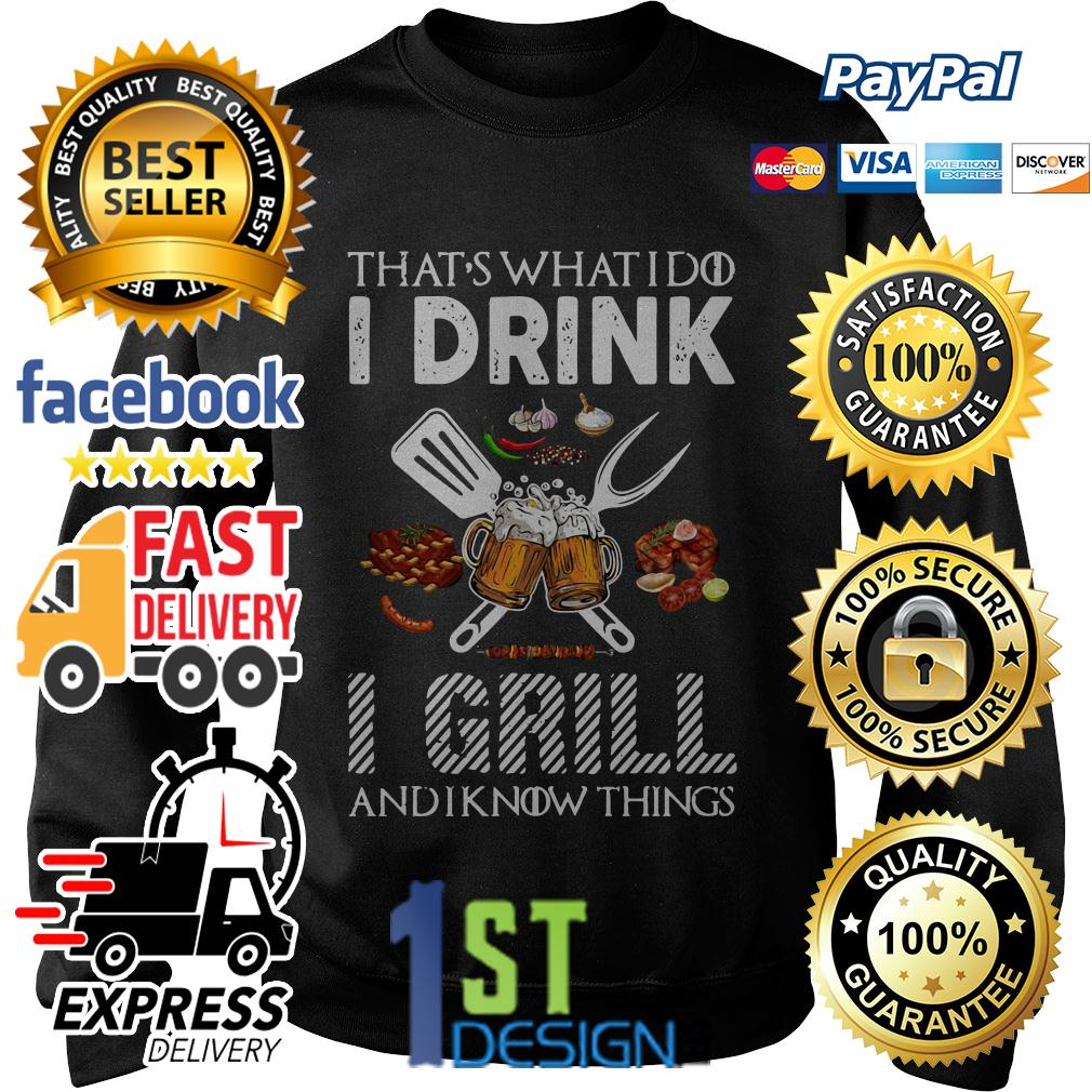 Game of Thrones that's what I do I drink I grill and I know things Sweater