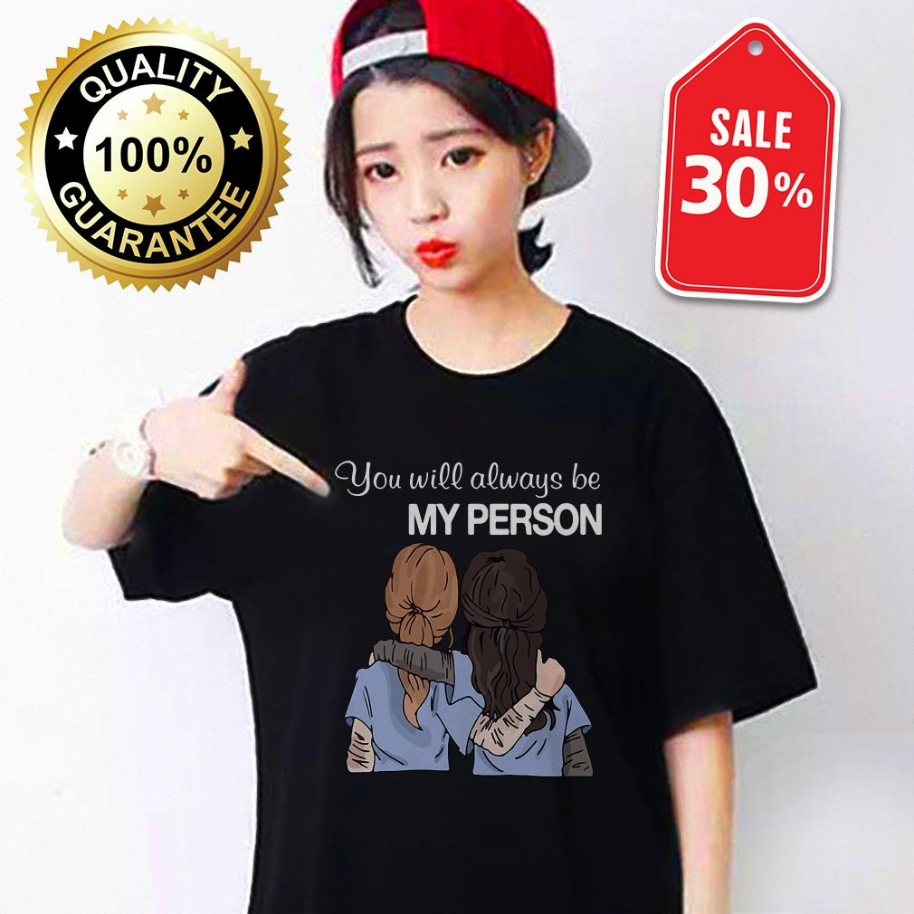 Grey's Anatomy you will always be my person Guys shirt