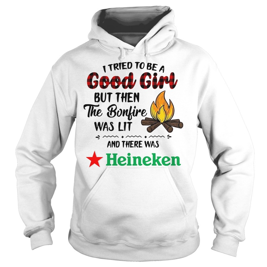 Heineken camping I tried to be a good girl but then the bonfire was lit Hoodie
