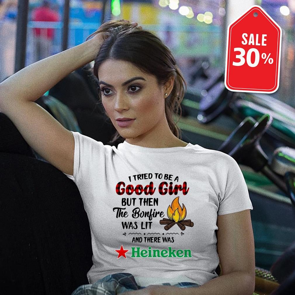 Heineken camping I tried to be a good girl but then the bonfire was lit T-shirt