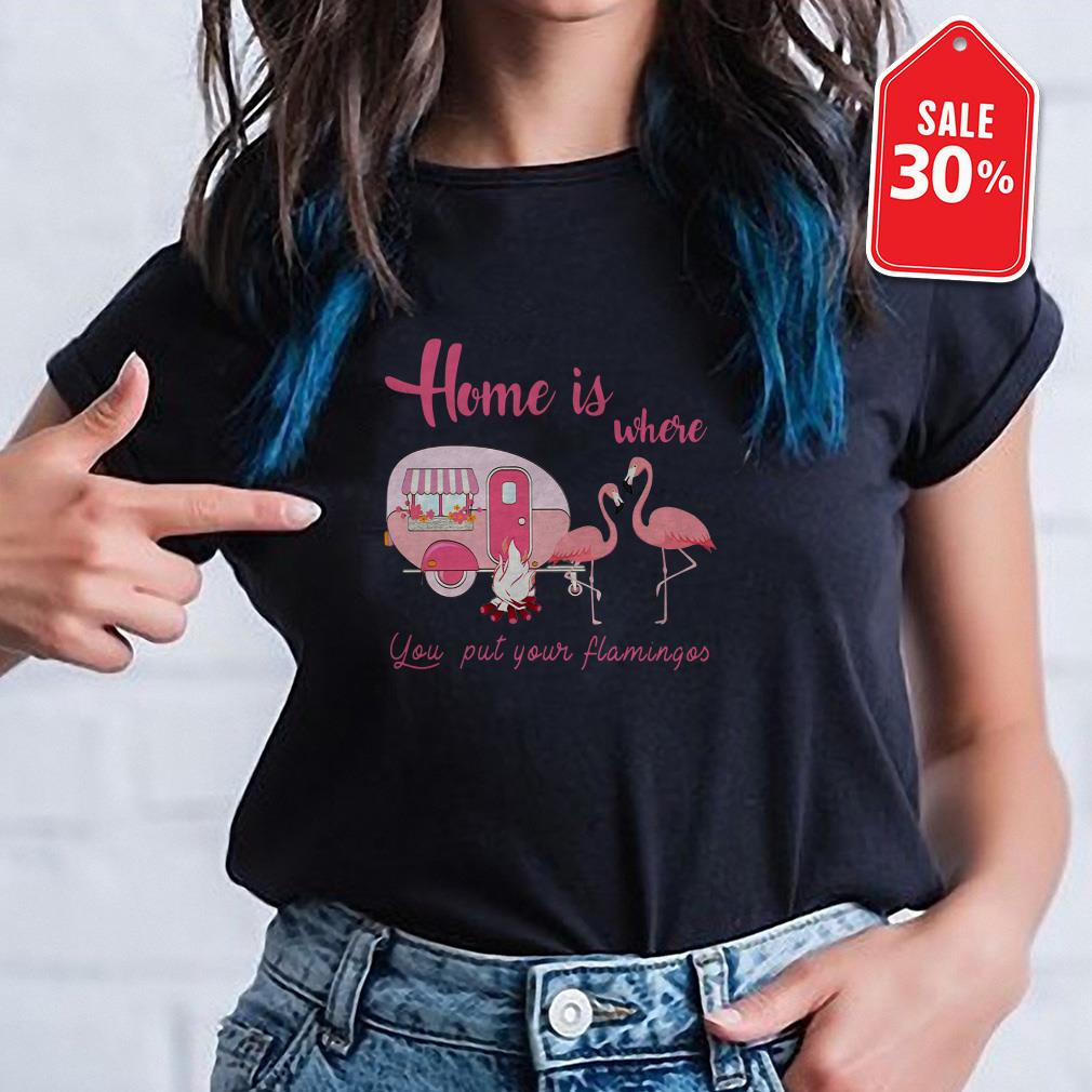 Home is where you put your flamingos Guys shirt