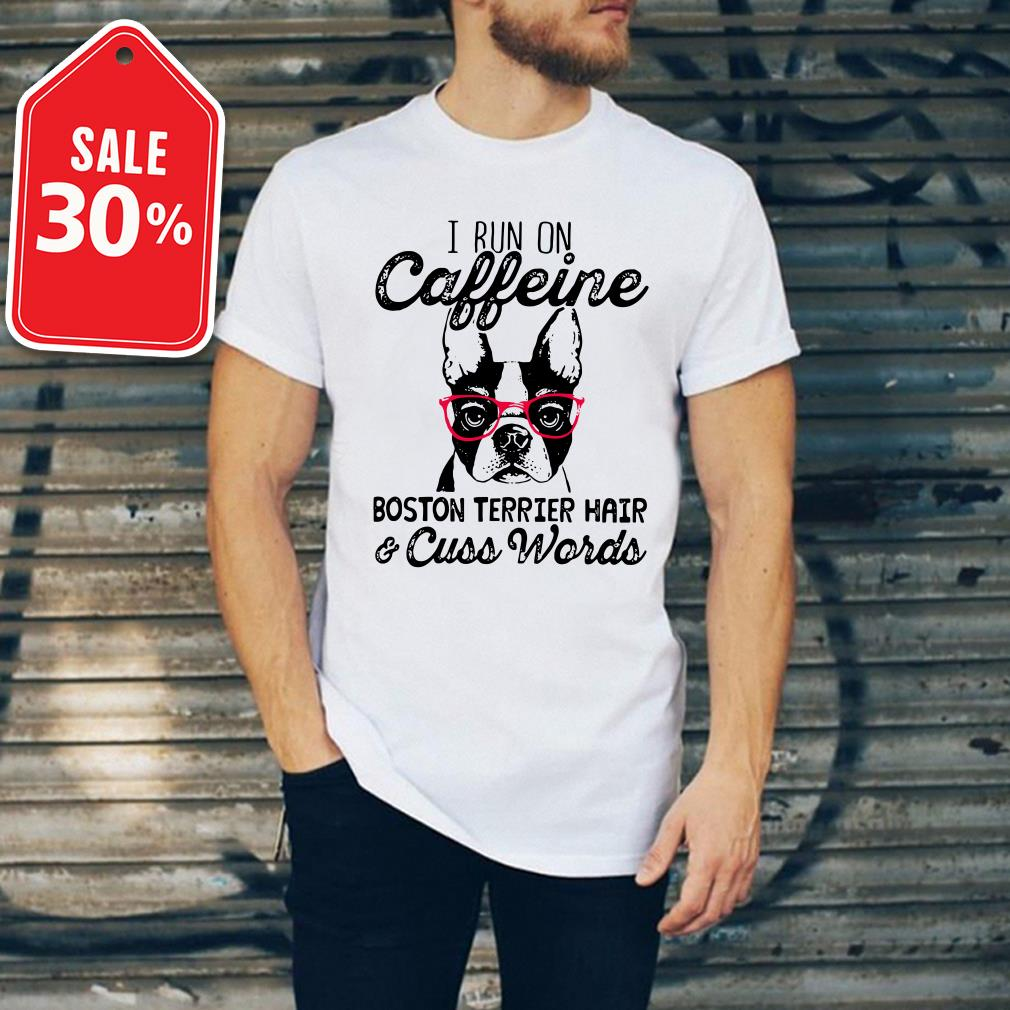 I run caffeine Boston terrier hair and cuss words Guys shirt