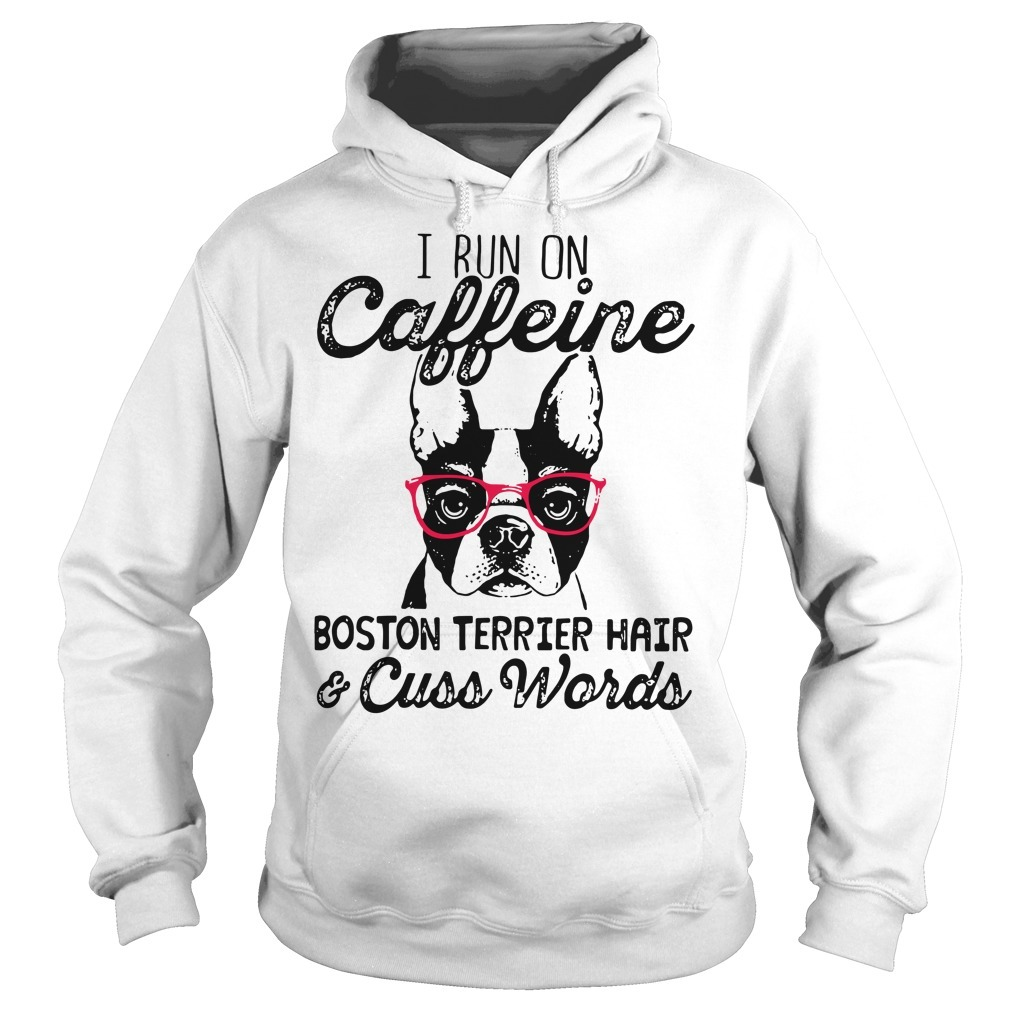 I run caffeine Boston terrier hair and cuss words Hoodie