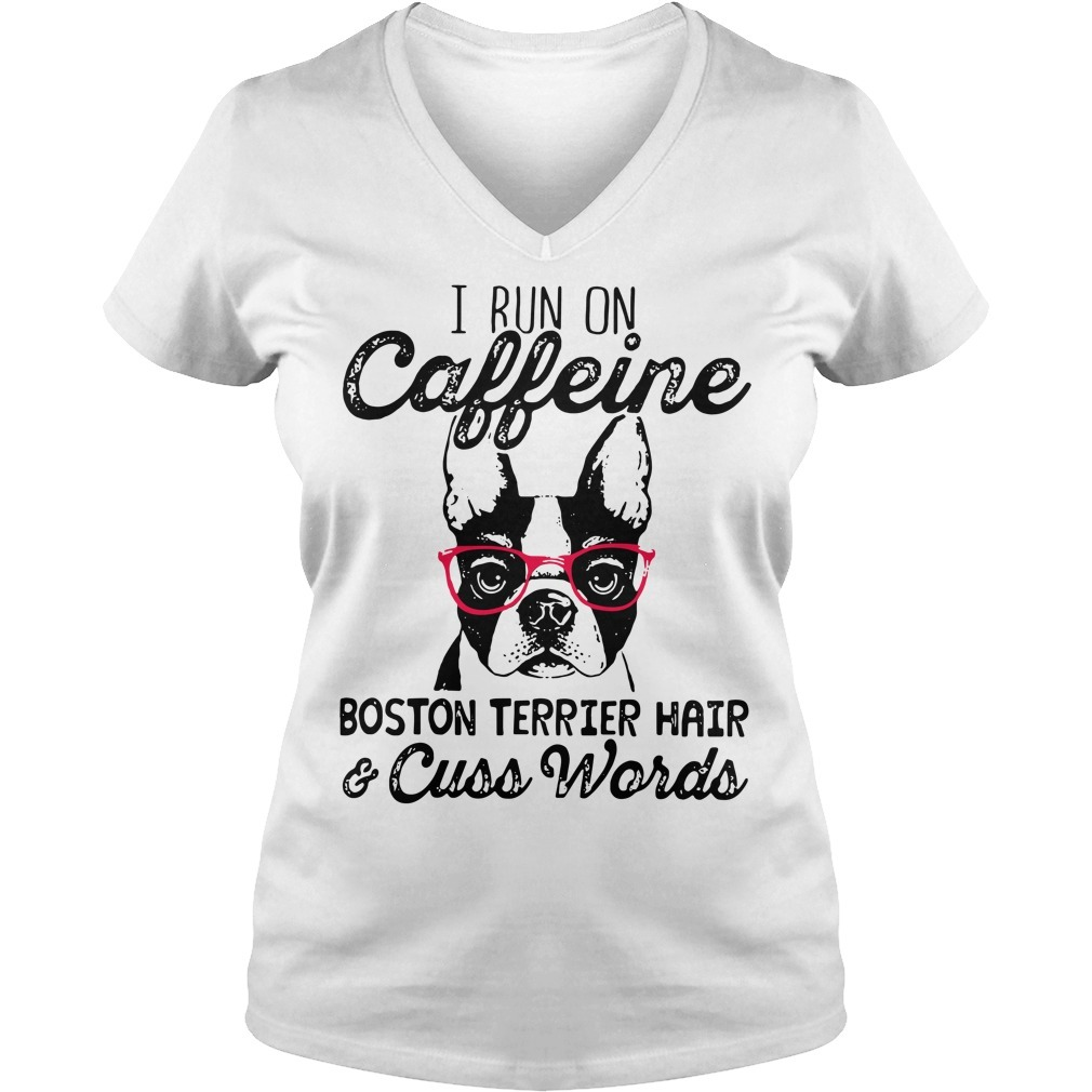 I run caffeine Boston terrier hair and cuss words V-neck T-shirt