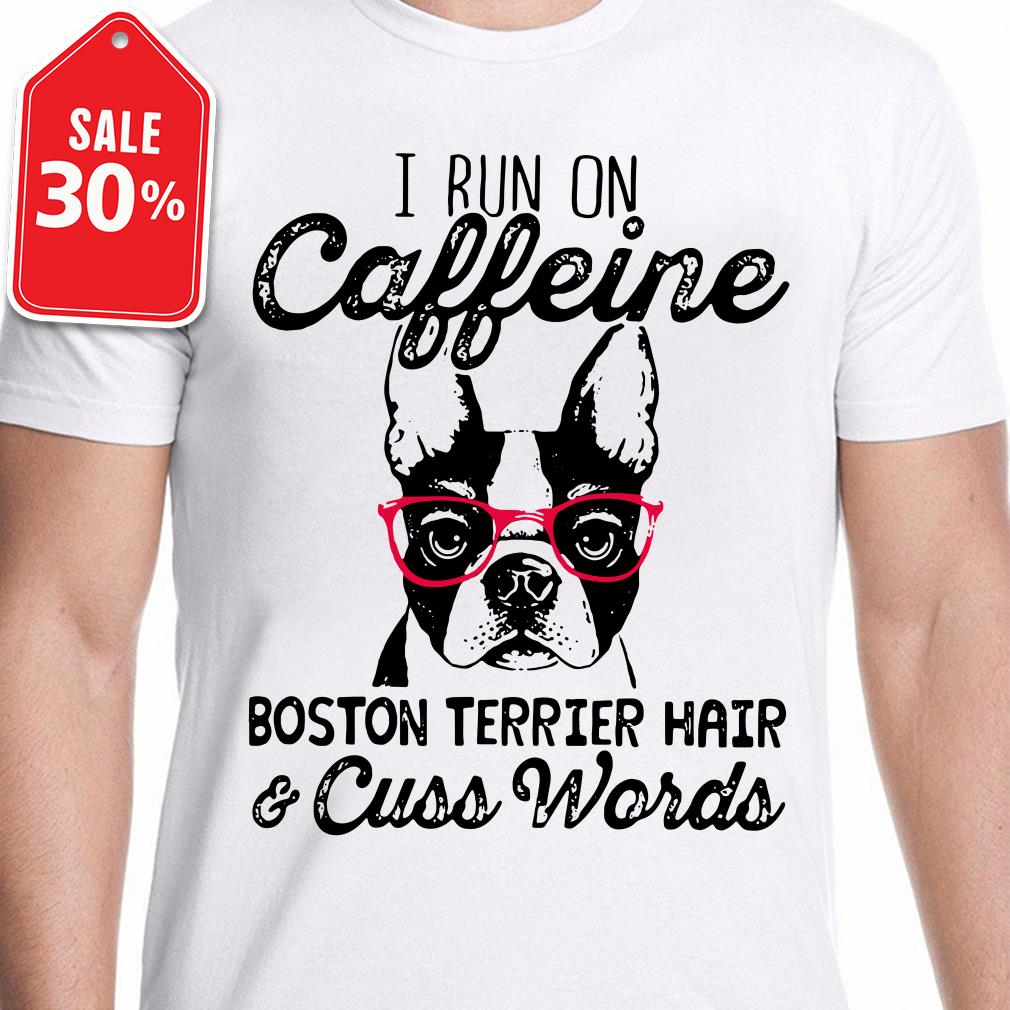 I run caffeine Boston terrier hair and cuss words