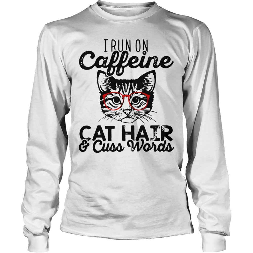 I run caffeine cat hair and cuss words Longsleeve Tee