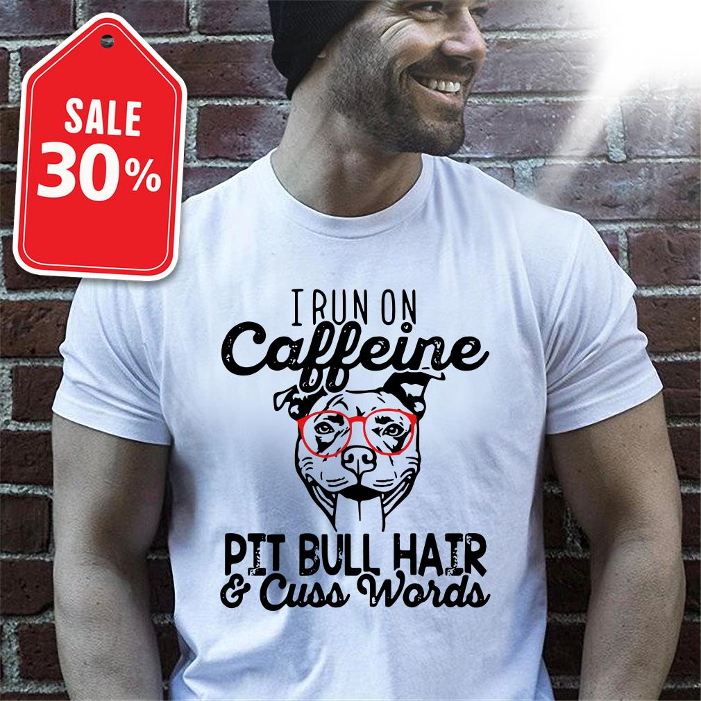 I run caffeine pit bull hair and cuss words Guys shirt