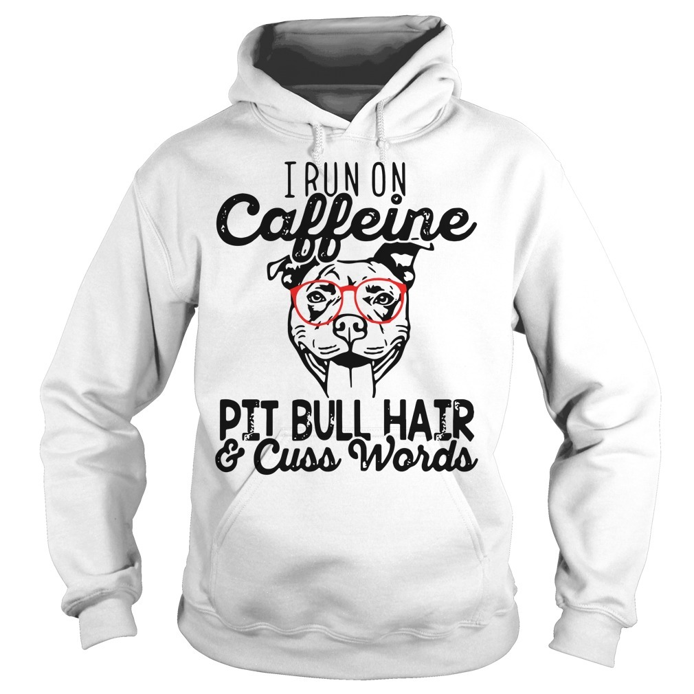I run caffeine pit bull hair and cuss words Hoodie