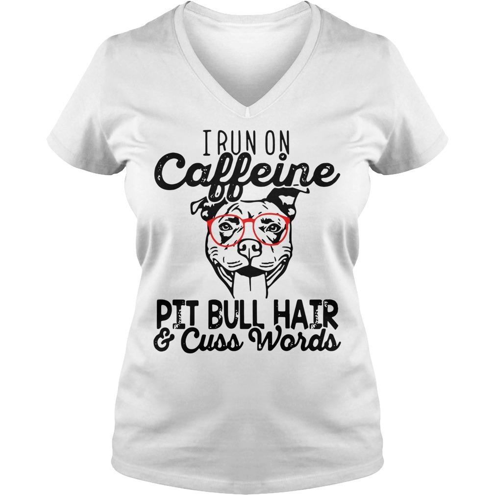 I run caffeine pit bull hair and cuss words V-neck T-shirt