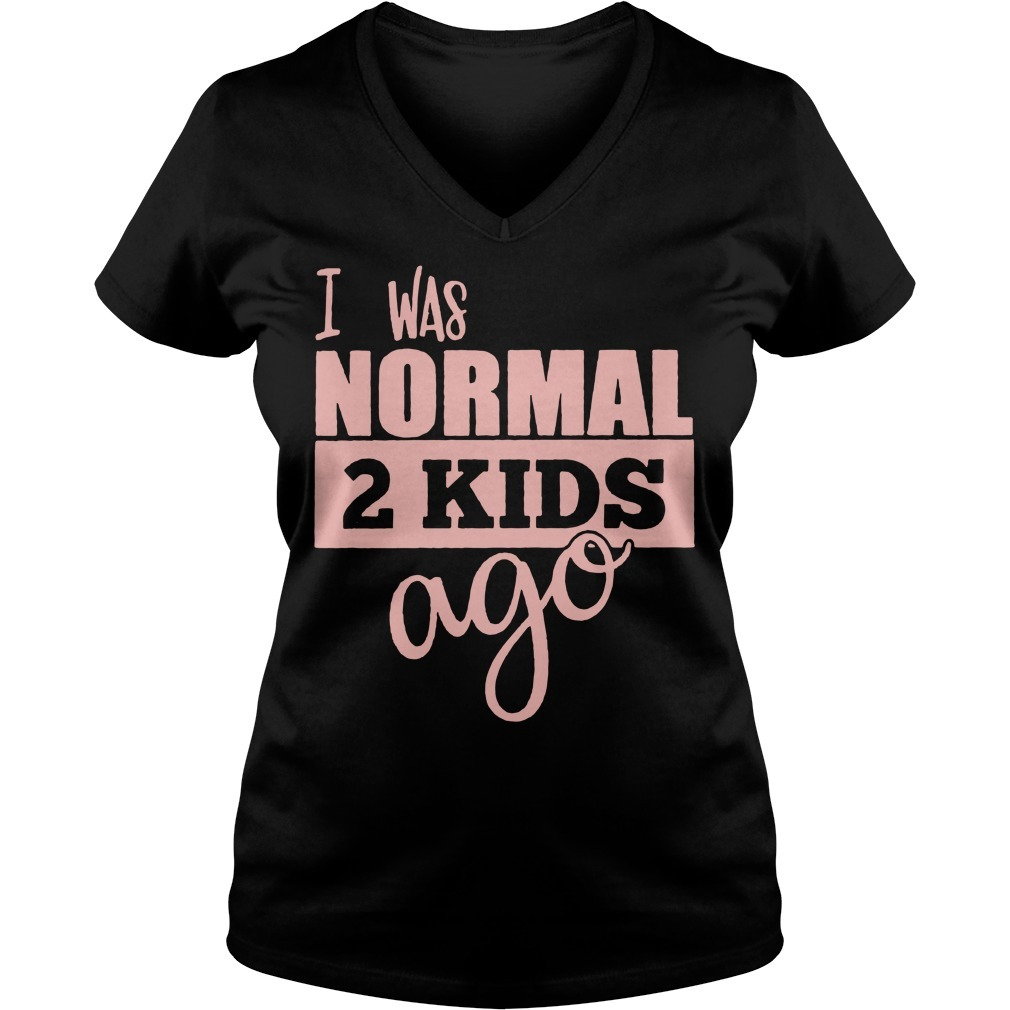 I was normal 2 kids ago V-neck T-shirt