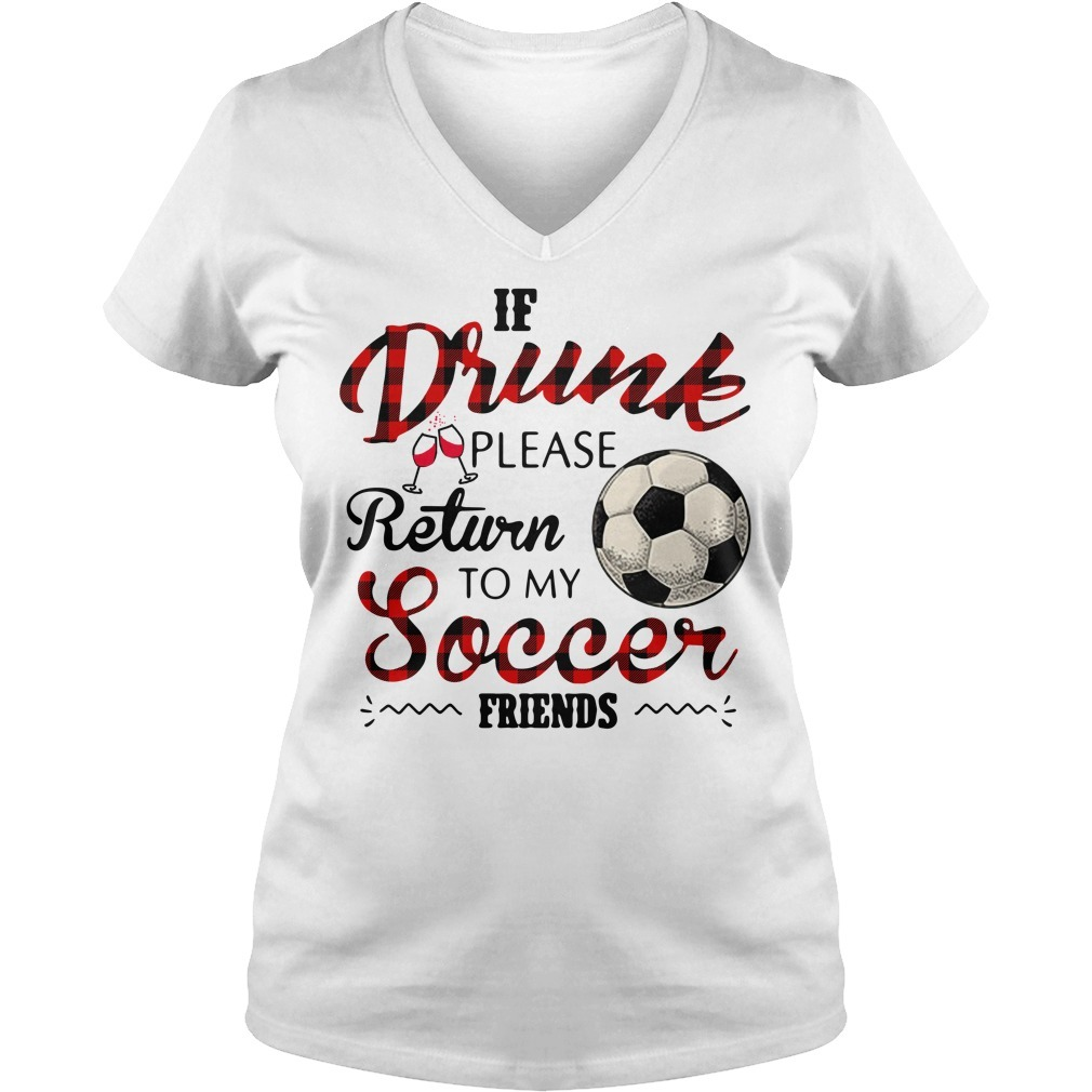 If drunk please return to my soccer friends V-neck T-shirt