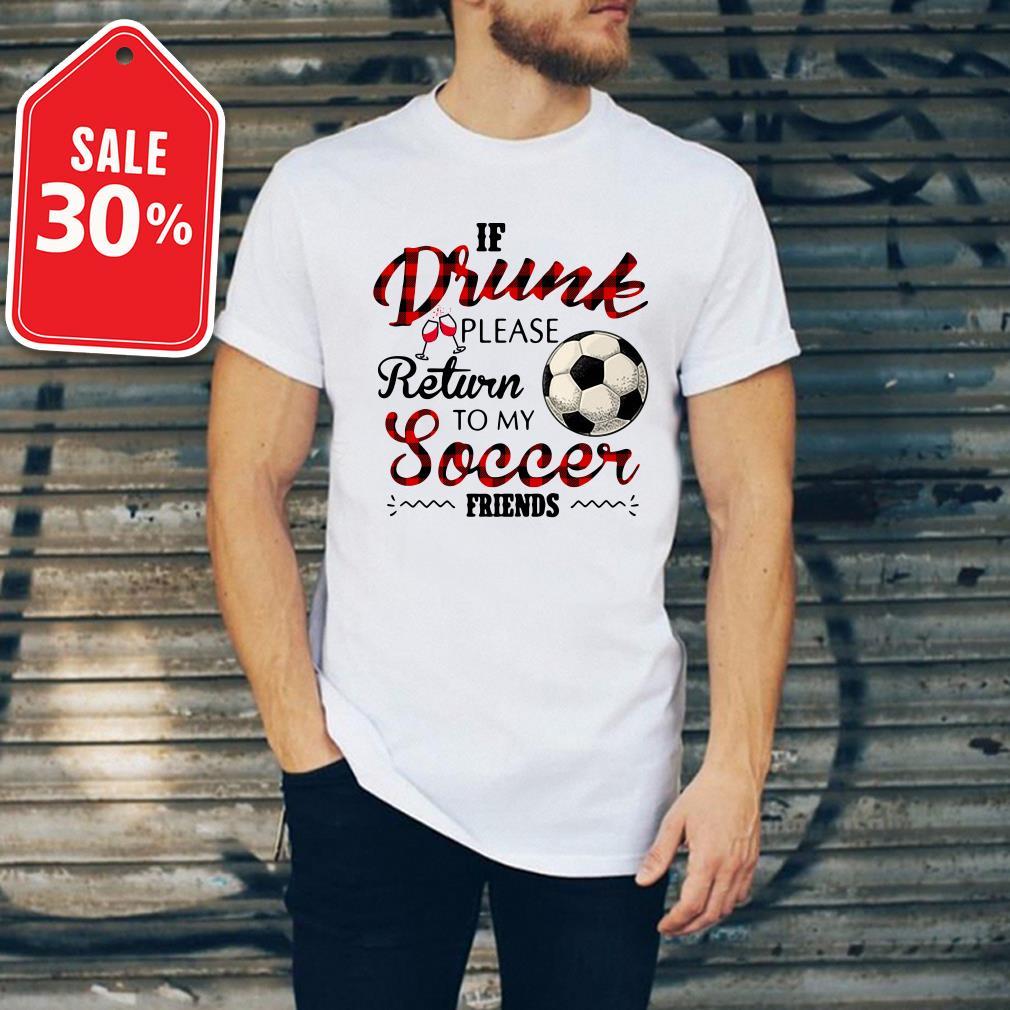 If drunk please return to my soccer friends