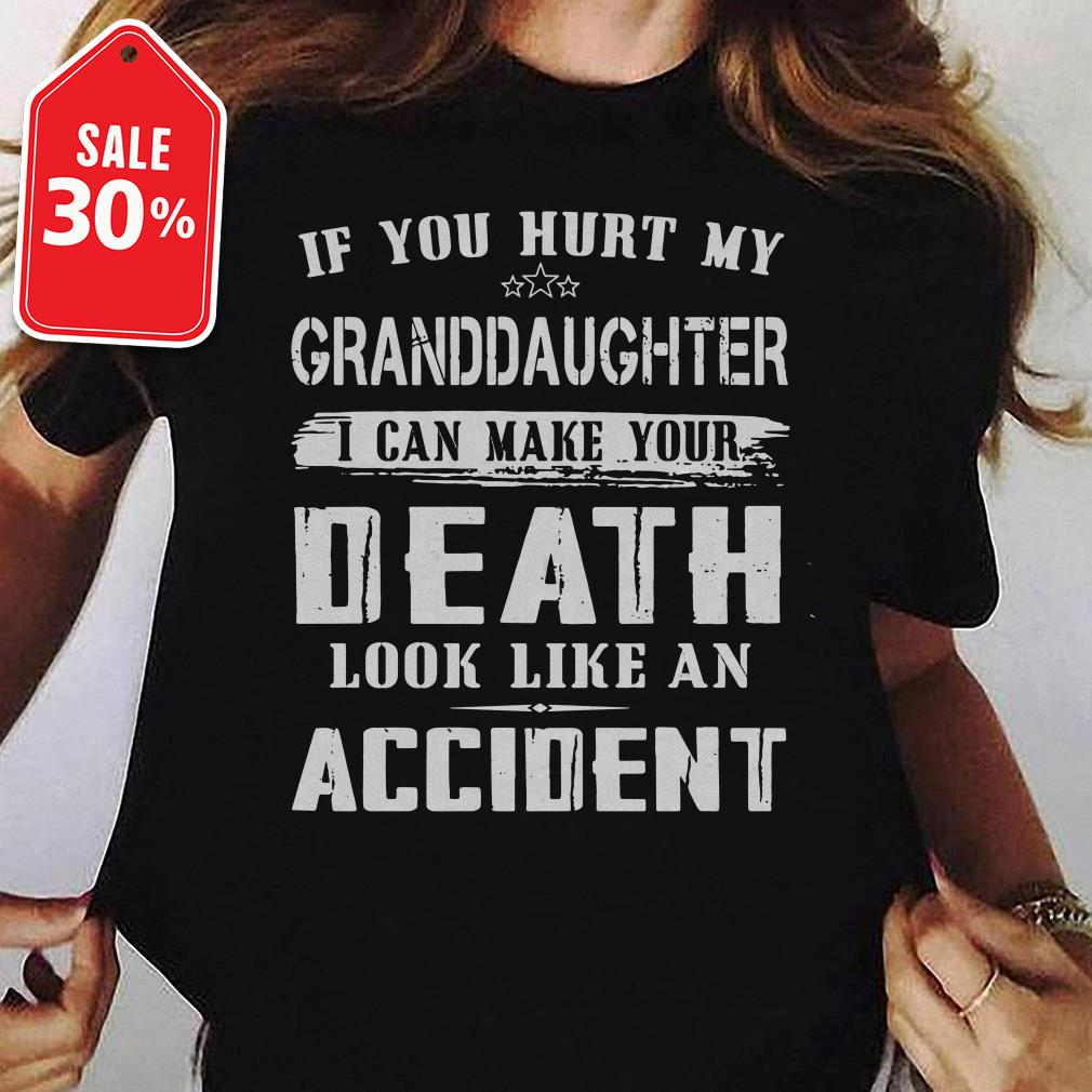 If you hurt my granddaughter I can make your death look like an accident