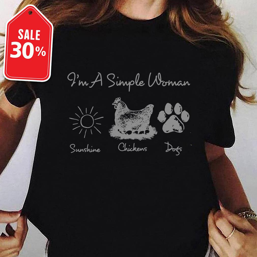 I'm a simple woman I like sunshine chickens dogs Guys shirt