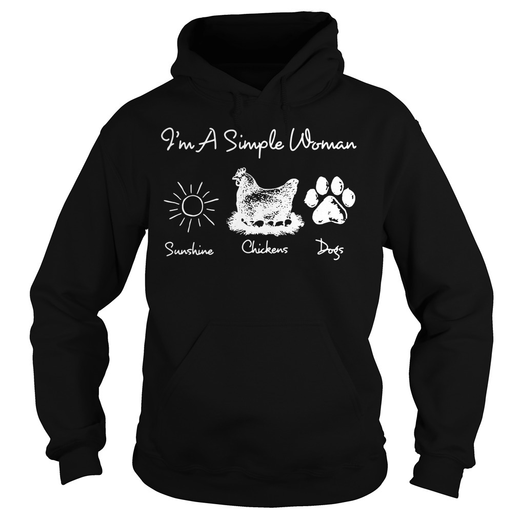 I'm a simple woman I like sunshine chickens dogs Hoodie