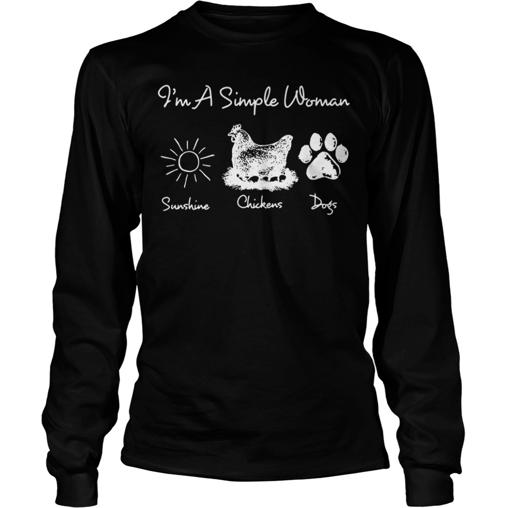 I'm a simple woman I like sunshine chickens dogs Longsleeve Tee