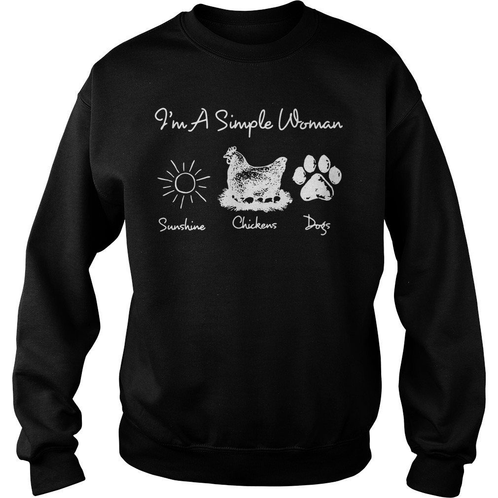 I'm a simple woman I like sunshine chickens dogs Sweater