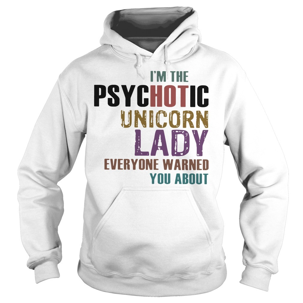 I'm the psychotic unicorn lady everyone warned you about Hoodie