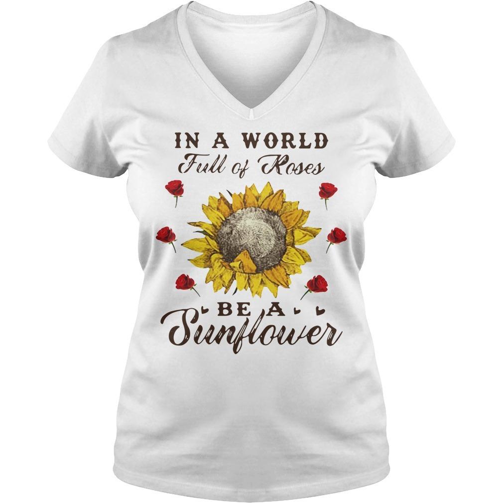 In a world full of roses be a sunflower V-neck T-shirt
