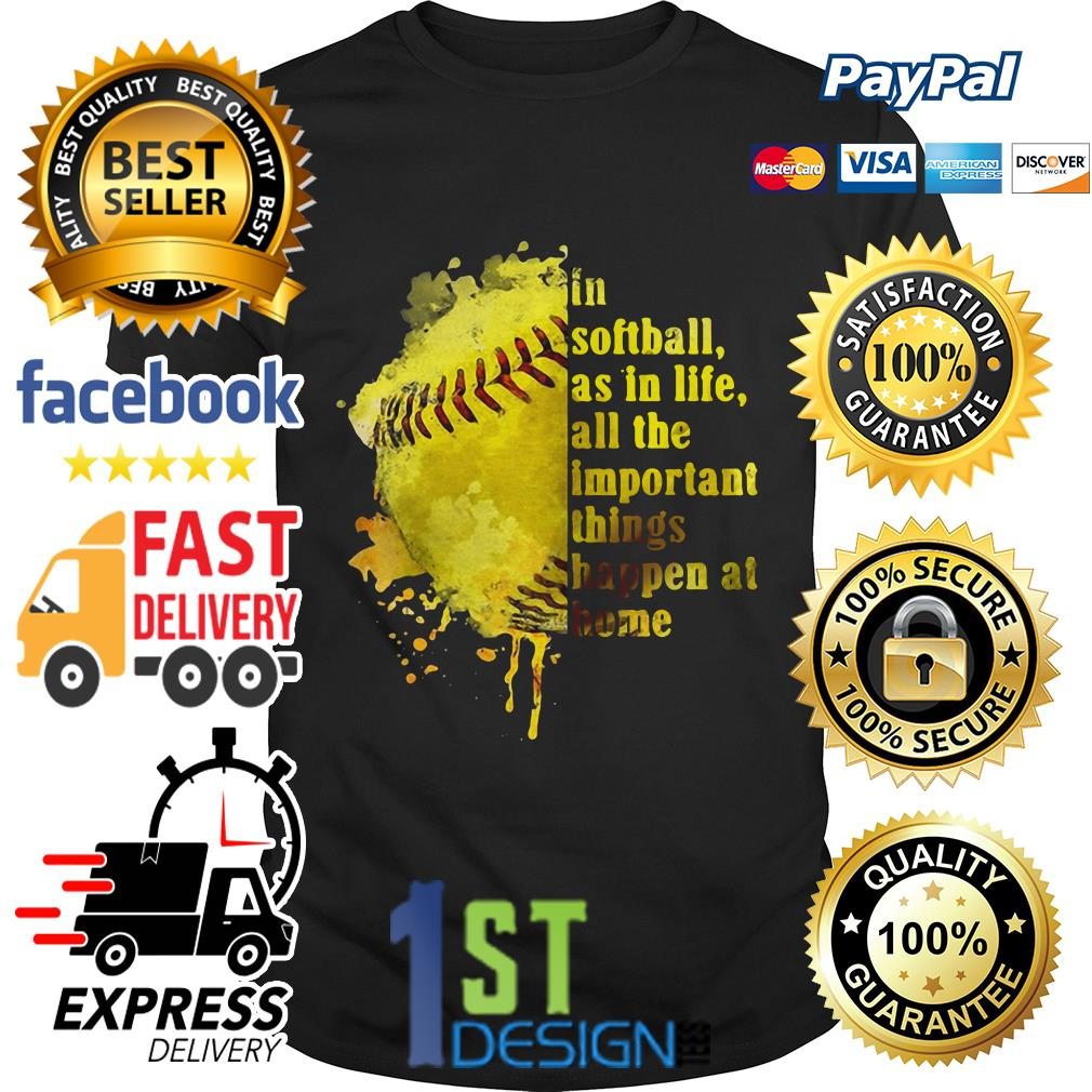 In softball as in life all the important things happen at home Guys shirt