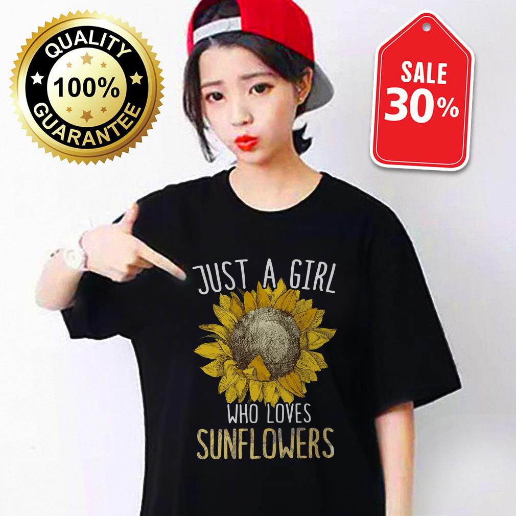 Just a girl who loves sunflowers T-shirt